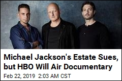 Michael Jackson's Estate Sues, but HBO Will Air Documentary