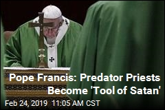 Pope Francis: Predator Priests Become 'Tool of Satan'