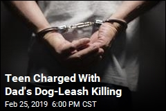 Teen Charged With Dad's Dog-Leash Killing