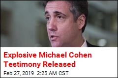 Explosive Michael Cohen Testimony Released
