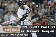 Braun Hits Two HRs as Brewers Hang on