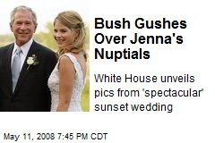 Bush Gushes Over Jenna's Nuptials