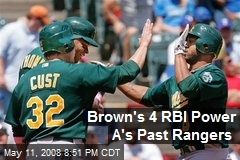 Brown's 4 RBI Power A's Past Rangers