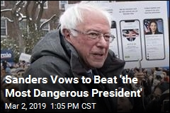 Sanders Vows to Beat 'the Most Dangerous President'