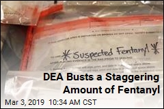 DEA Busts a Staggering Amount of Fentanyl