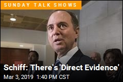 Schiff: There's 'Direct Evidence'