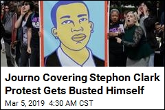Reporter Among 80 Arrested in Stephon Clark Protest