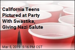 California Teens Made Party Cups Into Swastika, Gave Nazi Salute