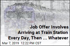 Job Offer Involves Arriving at Train Station Every Day, Then ... Whatever