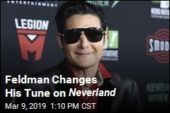 Feldman Changes His Tune on Neverland