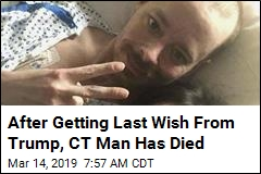 After Getting Last Wish From Trump, CT Man Has Died