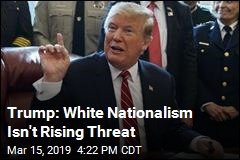 Trump: White Nationalism Isn't Rising Threat