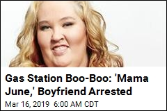 Gas Station Boo-Boo: 'Mama June,' Boyfriend Arrested