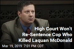High Court Won't Re-Sentence Cop Who Killed Laquan McDonald