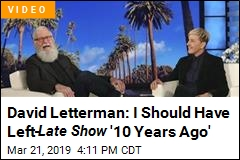 David Letterman Says He Stayed on TV 'Way Too Long'