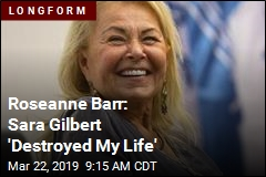 Roseanne Barr: Sarah Gilbert 'Destroyed My Life'