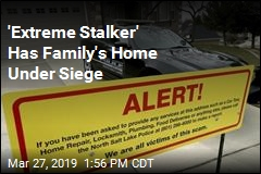 'Extreme Stalker' Has Family's Home Under Siege