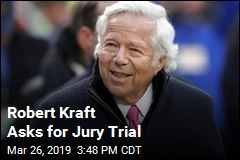 Robert Kraft Wants a Jury Trial