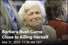 Barbara Bush Came Close to Killing Herself