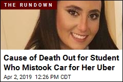 Cause of Death Out for Student Who Mistook Car for Her Uber