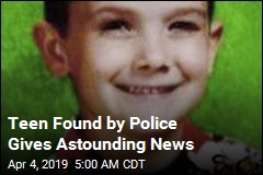 Teen Found by Police Gives Astounding News