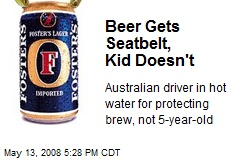 Beer Gets Seatbelt, Kid Doesn't