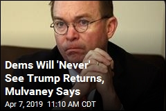 Dems Will 'Never' See Trump Returns, Mulvaney Says