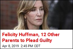 Felicity Huffman, 12 Other Parents to Plead Guilty