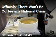 Officials: There Won't Be Coffee in a National Crisis