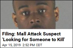 Suspect in Mall Attack Was Looking to Kill, Filing Says