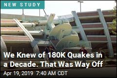We Knew of 180K Quakes in a Decade. That Was Way Off