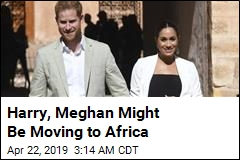 Harry, Meghan Might Be Moving to Africa