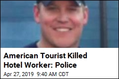 American Tourist Killed Hotel Worker: Police