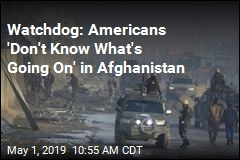 Watchdog: Americans 'Don't Know What's Going On' in Afghanistan
