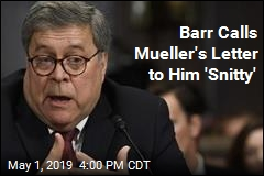 Barr Calls Mueller's Letter to Him 'Snitty'