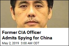 Former CIA Officer Admits Spying for China