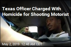Texas Officer Charged With Homicide for Shooting Motorist