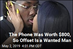 The Phone Was Worth $800, So Offset Is a Wanted Man