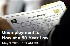 Unemployment Is Now at a 50-Year Low