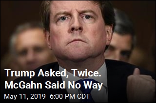 Trump Asked, Twice. McGahn Said No Way