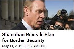 Shanahan Reveals Plan for Border Security