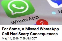 For Some, a Missed WhatsApp Call Had Scary Consequences