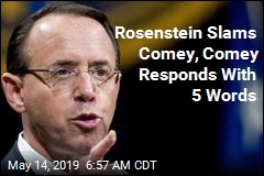 Rosenstein Slams Comey, Comey Responds With 5 Words