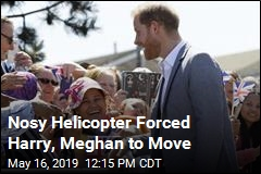 Nosy Helicopter Forced Harry, Meghan to Move