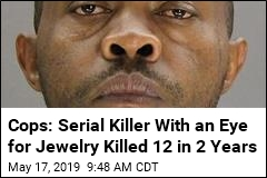 Cops: Serial Killer With an Eye for Jewelry Killed 12 in 2 Years