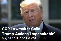 GOP Lawmaker: Trump Conduct Is 'Impeachable'