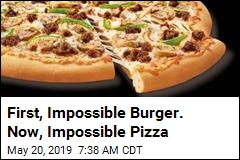 First, Impossible Burger. Now, Impossible Pizza