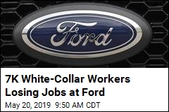 Ford Cuts 7K White-Collar Jobs