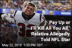 Pay Up or I'll 'Kill All You All,' Relative Allegedly Told NFL Star