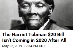 The Harriet Tubman $20 Bill Isn't Coming in 2020 After All